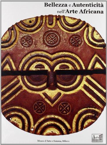 Bellezza e autenticità nell'arte africana. Ediz. illustrata