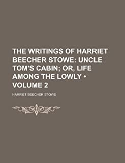 The Writings of Harriet Beecher Stowe (Volume 2); Uncle Tom's Cabin Or, Life Among the Lowly