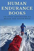 Human Endurance Books: On-Foot Adventure To Reach The South Pole: Polar Regions Travel