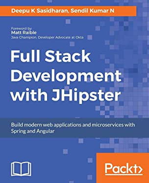 Full Stack Development with JHipster: Build modern web applications and microservices with Spring and Angular