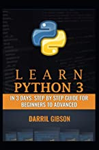 Learn Python 3 In 3 Days: Step by Step Guide for Beginners to Advanced