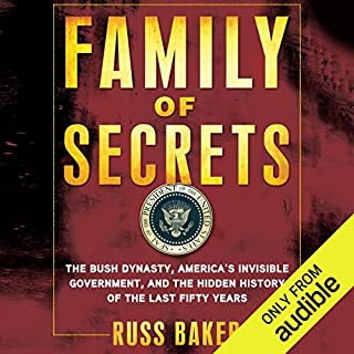 Family of Secrets     The Bush Dynasty, the Powerful Forces That Put It in the White House, and What Their Influence Means for America              By:                                                                                                                                 Russ Baker                               Narrated by:                                                                                                                                 Oliver Wyman                      Length: 24 hrs and 6 mins     363 ratings     Overall 4.4