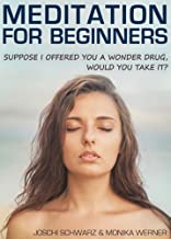 Meditation For Beginners: How to Meditate for Stress Relief, Happiness, Focus and Success in Everyday Life (Meditation, Mindfulness, How to Meditate, Meditation ... Relieve Anxiety, Happiness, Yoga)