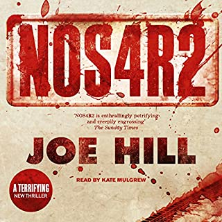 NOS4R2                   By:                                                                                                                                 Joe Hill                               Narrated by:                                                                                                                                 Kate Mulgrew                      Length: 19 hrs and 40 mins     1,133 ratings     Overall 4.3