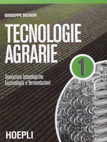 Tecnologie agrarie. Per le Scuole superiori. Operazioni tecnologiche-Enzimologia e fermentazioni (Vol. 1)