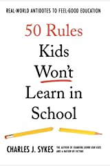 50 Rules Kids Won't Learn in School: Real-World Antidotes to Feel-Good Education Hardcover
