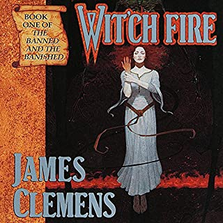 Wit'ch Fire     The Banned and the Banished, Book 1              By:                                                                                                                                 James Clemens                               Narrated by:                                                                                                                                 Jennifer Van Dyck,                                                                                        Kevin Pariseau                      Length: 15 hrs and 46 mins     180 ratings     Overall 4.0
