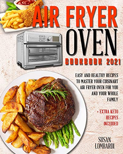 Air Fryer Oven Cookbook 2021: Easy and Healthy Recipes To Master Your...