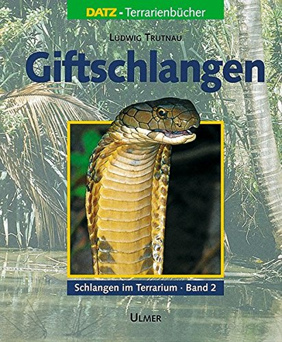 Schlangen im Terrarium. Haltung, Pflege und Zucht: Schlangen im Terrarium, in 2 Bdn., Bd.2, Giftschlangen