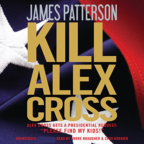 Kill Alex Cross                   By:                                                                                                                                 James Patterson                               Narrated by:                                                                                                                                 Andre Braugher,                                                                                        Zach Grenier                      Length: 5 hrs and 24 mins     40 ratings     Overall 4.2