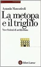 Scaricare Libri La metopa e il triglifo. Nove lezioni di architettura PDF