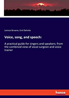 Voice, song, and speech: A practical guide for singers and speakers; from the combined view of vocal surgeon and voice tra...