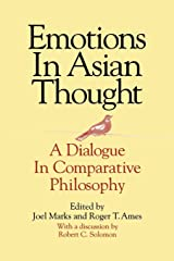 Emotions in Asian Thought: A Dialogue in Comparative Philosophy: A Dialogue in Comparative Philosophy, With a Discussion by Robert C. Solomon Paperback