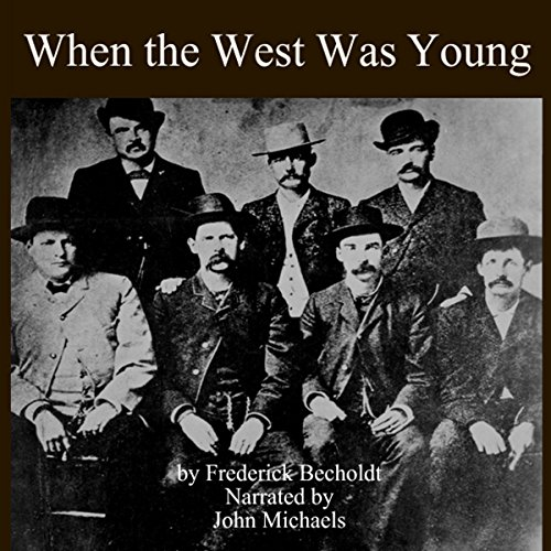 When the West Was Young                   By:                                                                                                                                 Fredrick R. Becholdt                               Narrated by:                                                                                                                                 John Michaels                      Length: 7 hrs and 49 mins     Not rated yet     Overall 0.0