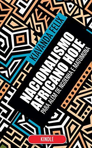 Nacionalismo Africano hoje, para além de Ngoenha e Matumona (Portuguese Edition)