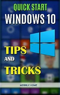 Quick Start Windows 10: Tips, Tricks, Tweaks and Hidden Features (Includes Creators Update)