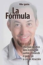 La Fórmula: Una guía práctica para lograr tus sueños utilizando el poder de la Ley de Atracción (Spanish Edition)
