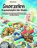 Snoezelen. Traumstunden für Kinder: Praxishandbuch zur Entspannung und Entfaltung der Sinne mit Anregungen zur Raumgestaltung, Phantasiereisen, Spielen und Materialhinweisen