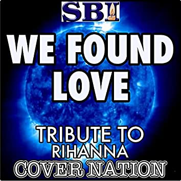 We Found Love (Tribute to Rihanna) Performed by Cover Nation