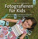 Fotografieren für Kids: Kinder entdecken die Welt der Fotografie und wie man die Welt fotografiert