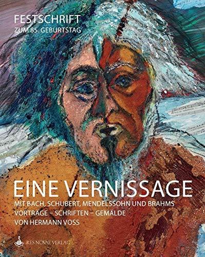 EINE VERNISSAGE mit Bach, Schubert, Mendelssohn und Brahms: Festschrift Hermann Voss zum 85. Geburtstag