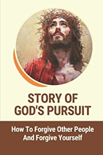 Story Of God's Pursuit: How To Forgive Other People And Forgive Yourself: The Box Life Story