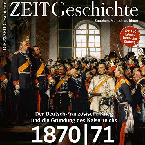 1870|71 - Der Deutsch-Französische Krieg und die Gründung des Kaiserreichs (ZEIT Geschichte) cover art