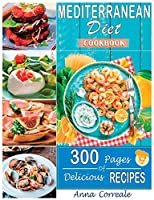 Mediterranean Diet Cookbook: Embrace the Most Healthy Diet Culture and Start Losing Weight Cooking Everyday Easy and Delicious Recipes for Beginners (300 Pages of Real Mediterranean Recipes)