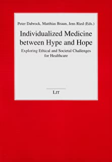 Individualized Medicine Between Hype and Hope: Exploring Ethical and Societal Challenges for Healthcare