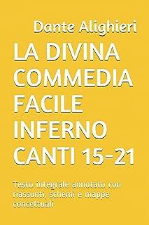 La Divina Commedia Facile Inferno Canti 15-21: Testo integrale annotato con riassunti, schemi e mappe concettuali