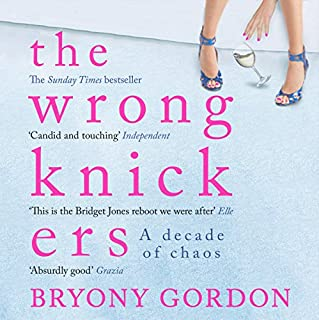 The Wrong Knickers     A Decade of Chaos              By:                                                                                                                                 Bryony Gordon                               Narrated by:                                                                                                                                 Sophie Bleasdale                      Length: 7 hrs and 15 mins     387 ratings     Overall 4.4