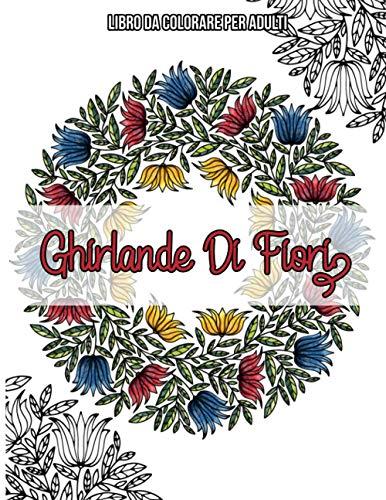 Ghirlande Di Fiori : Libro Da Colorare Per Adulti: Libri da colorare fiori per adulti
