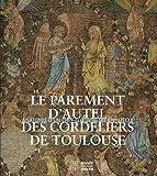 Le parement d'autel des cordeliers de Toulouse, Catalogue d'exposition - Anatomie d'un chef-d'oeuvre du XIVème siècle, Catalogue d'exposition