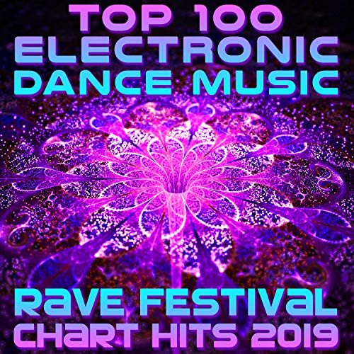 Top 100 Electronic Dance Music Rave Festival Chart Hits 2019