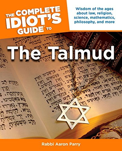 The Complete Idiot's Guide to the Talmud: Wisdom of the Ages About Law, Religion, Science, Mathematics, Philosophy, and Mo