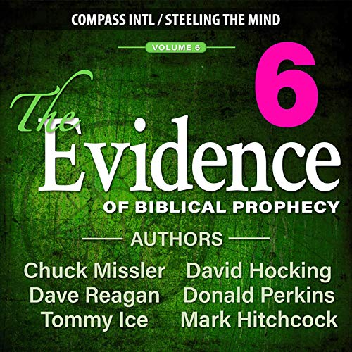 The Evidence of Biblical Prophecy, Volume 6 Audiobook By Chuck Missler, Dave Reagan, Tommy Ice, David Hocking, Donald Perkins, Mark Hitchcock cover art