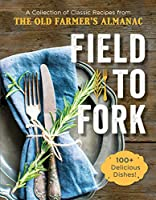 Field to Fork: A Collection of Recipes from the Old Farmer's Almanac