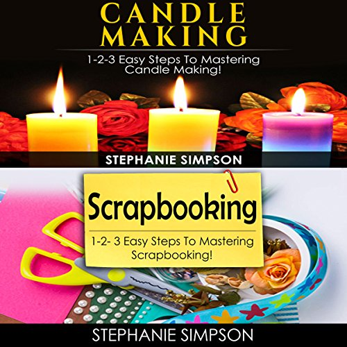 Candle Making & Scrapbooking: 1-2-3 Easy Steps To Mastering Candle Making! & 1-2-3 Easy Steps To Mastering Scrapbooking! audiobook cover art