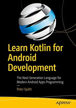 Learn Kotlin for Android Development: The Next Generation Language for Modern Android Apps Programming