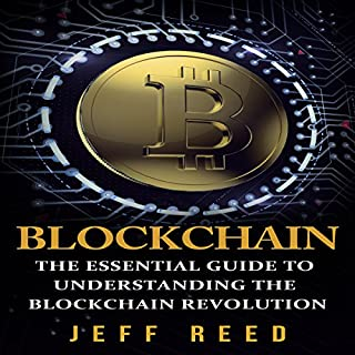 Blockchain     The Essential Guide to Understanding the Blockchain Revolution              By:                                                                                                                                 Jeff Reed                               Narrated by:                                                                                                                                 Jim Donaldson                      Length: 1 hr and 28 mins     42 ratings     Overall 4.0