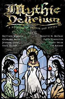 Mythic Delirium Magazine Issue 0.2 by [Georgina Bruce, Liz Bourke, Jennifer Crow, Patty Templeton, Brittany Warman, Yoon Ha Lee, David Sklar, Brigitte N. McCray, Paula Friedlander, Mike Allen]