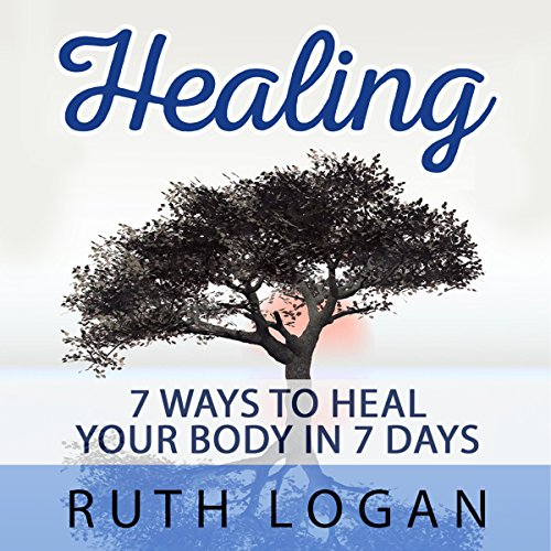 Healing: 7 Ways to Heal Your Body in 7 Days (With Only Your Mind) audiobook cover art