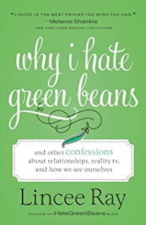 Why I Hate Green Beans: And Other Confessions about Relationships, Reality TV, and How We See Ourselves