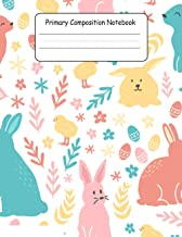 Primary Composition Notebook: Easter Bunny Primary Composition Notebook Especially for Preschool and K-2. Perfect for clas...