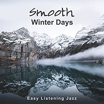 Smooth Winter Days: Easy Listening Jazz, Finest Instrumental Ambient Sounds, Mellow Music Café, Lounge Relaxation