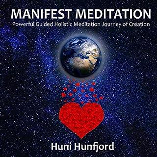 Manifest Meditation: Powerful Guided Holistic Meditation Journey of Creation cover art