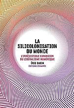 La Silicolonisation du Monde d'Eric Sadin