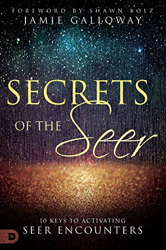 Secrets of the Seer: 10 Keys to Activating Seer Encounters (English Edition)