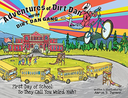 Adventures of Dirt Dan and the Dirt Dan Gang: First Day of School: So They Call You Weird, Huh? (English Edition)