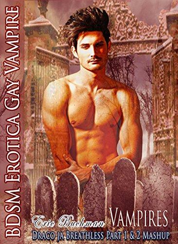 Vampires - Draco ja Breathless Part 1 & 2 Mashup Gay Erotica: 3 Books of Bloody Terror ja Vampire Seduction, Romanssi kanssa Gay BDSM, Abduction, Bondage ja Rescue (Finnish Edition)